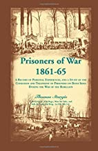 Prisoners of War 1861-65: A Record of…