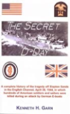 The Secret D-Day by Kenneth H Garn