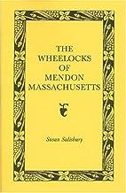The Wheelocks of Mendon, Massachusetts by…