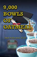 9,000 Bowls of Oatmeal by Jack Haberstroh