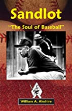 Sandlot: The Soul of Baseball by William A.…