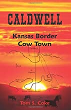 Caldwell: Kansas Border Cow Town by Tom S…