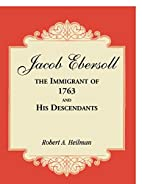 Jacob Ebersoll, the Immigrant of 1763, and…