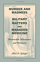 Murder and Madness, Military Matters and…