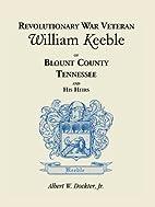 Revolutionary War Veteran William Keeble of…
