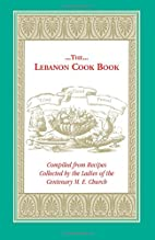The Lebanon Cook Book: Compiled from Recipes…