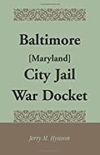 Baltimore [Maryland] City Jail War Docket by…