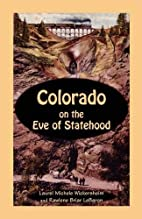 Colorado on the Eve of Statehood: An Edited…