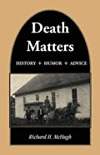 Death Matters: History - Humor - Advice by…