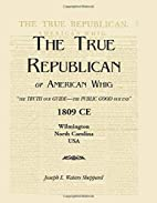 The True Republican, or American Whig: The…