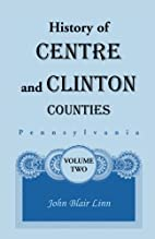 History of Centre and Clinton Counties,…