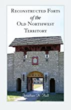 Reconstructed Forts of the old Northwest…