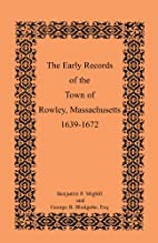 The Early Records of the Town of Rowley…