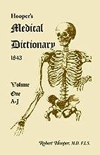 Hooper's Medical Dictionary, Volume 1 (A-J)…