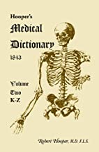 Hooper's Medical Dictionary, Volume 2 (K-Z)…
