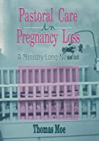Pastoral Care in Pregnancy Loss: A Ministry…