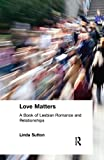 Cole, Ellen: Love Matters: A Book of Lesbian Romance and Relationships (Haworth Innovations in Feminist Studies)