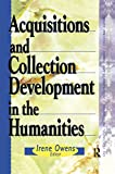 Katz, Linda S: Acquisitions and Collection Development in the Humanities (The Acquisitions Librarian Series, No. 17/18)