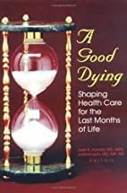 A Good Dying: Shaping Health Care for the…