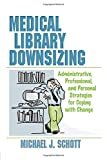 Michael J. Schott: Medical Library Downsizing: Administrative, Professional, and Personal Strategies for Coping with Change