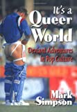Simpson, Mark: It's a Queer World: Deviant Adventures in Pop Culture