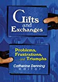 Katz, Linda S: Gifts and Exchanges: Problems, Frustrations, . . . and Triumphs
