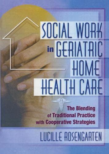 social-work-in-geriatric-home-health-care-the-blending-of-traditional-practice-with-cooperative-strategies-haworth-social-work-in-health-care