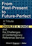 Katz, Linda S: From Past-Present to Future-Perfect: A Tribute to Charles A. Bunge and the Challenges of Contemporary Reference Service