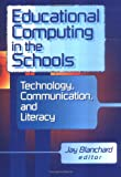 Educational Computing in the Schools Technology, Communication and Literacy