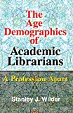 Stanley Wilder: The Age Demographics of Academic Librarians: A Profession Apart