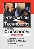 Maddux, Cleborne D.: Integration of Technology into the Classroom: Case Studies