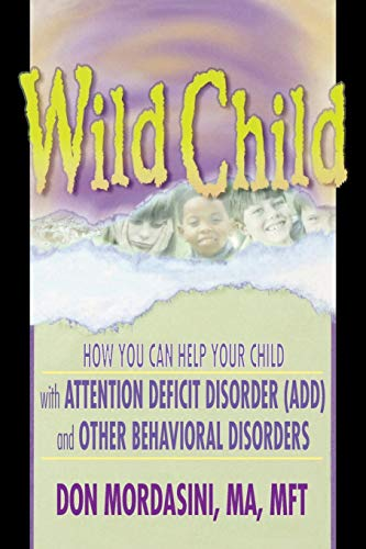 wild-child-how-you-can-help-your-child-with-attention-deficit-disorder-add-and-other-behavioral-disorders