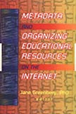 Greenberg, Jane: Metadata and Organizing Educational Resources on the Internet