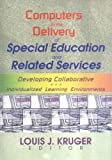 Kruger, Louis J.: Computers in the Delivery of Special Education and Related Services: Developing Collaborative and Individualized Learning Environments
