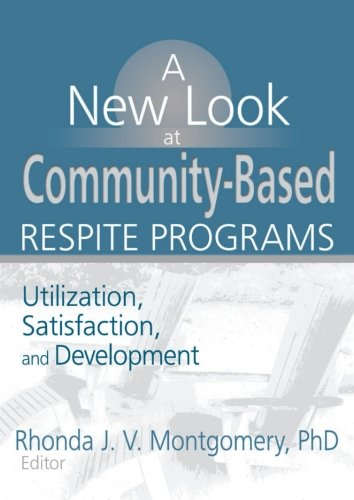 a-new-look-at-community-based-respite-programs-utilization-satisfaction-and-development