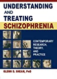 Shean, Glenn: Understanding and Treating Schizophrenia: Contemporary Research, Theory, and Practice