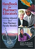 Desselle, Shane P.: Handbook for Pharmacy Educators: Getting Adjusted As a New Pharmacy Faculty Member