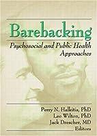Barebacking: Psychosocial And Public Health…