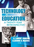 Maddux, Cleborne D.: Technology in Education: A Twenty-Year Retrospective