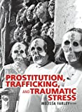 Farley, Melissa: Prostitution, Trafficking and Traumatic Stress
