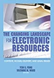 Fong, Yem S.: The Changing Landscape For Electronic Resources: Content, Access, Delivery, And Legal Issues
