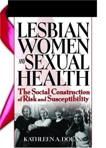 lesbian-women-and-sexual-health-the-social-construction-of-risk-and-susceptibility-haworth-psychosocial-issues-of-hiv-aids