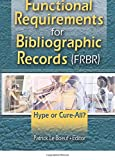Patrick LeB¿uf: Functional Requirements For Bibliographic Records (frbr): Hype, Or Cure-all?