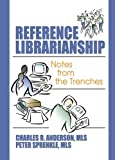 Anderson, Charles R.: Reference Librarianship: Notes from the Trenches