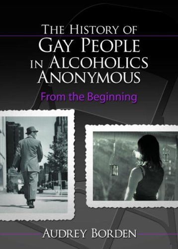 the-history-of-gay-people-in-alcoholics-anonymous-from-the-beginning-haworth-series-in-family-and-consumer-issues-in-health