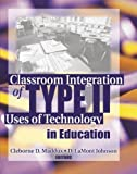 Maddux, Cleborne D: Classroom Integration of Type II Uses of Technology in Education
