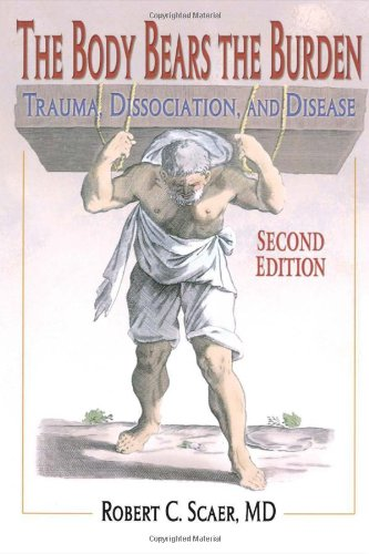 the-body-bears-the-burden-trauma-dissociation-and-disease-second-edition