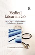 Medical Librarian 2.0: Use of Web 2.0…