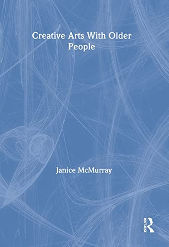 creative-arts-with-older-people-monograph-published-simultaneously-as-activities-adaptation-aging-vol-14-no-12