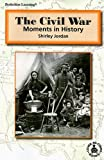 Jordan, Shirley: The Civil War: Moments in History